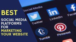 Best Social Media Platforms for Marketing Your Website