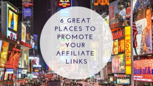 6 great places to promote your affiliate links